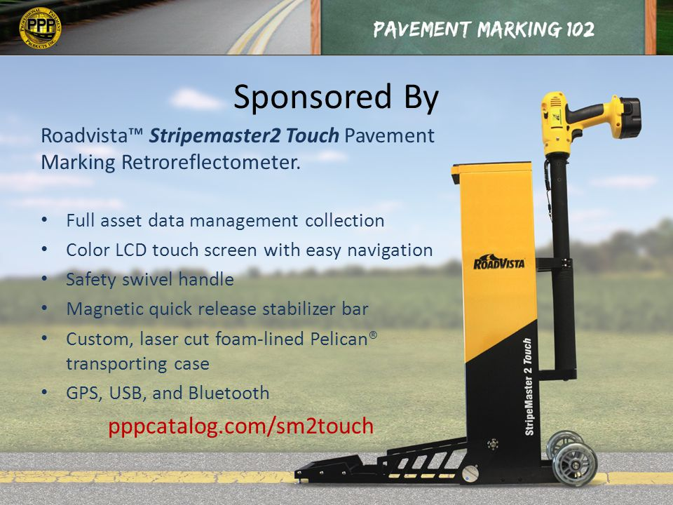 Pop Quiz: Retroreflective Devices on Our Roadways Sign Sheeting –Prisms –Glass Beads Raised Markers –Prisms Copyright © 2014 Professional Pavement Products, Inc.