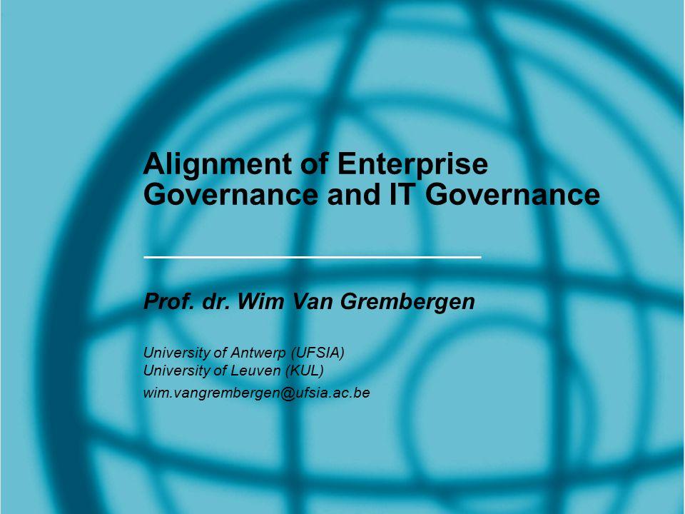 Alignment of Enterprise Governance and IT Governance Prof. dr. Wim Van Grembergen University of Antwerp (UFSIA) University of Leuven (KUL) wim.vangrem