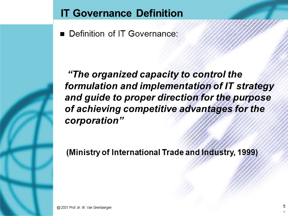 """5 IT Governance Definition Definition of IT Governance: """"The organized capacity to control the formulation and implementation of IT strategy and guide"""