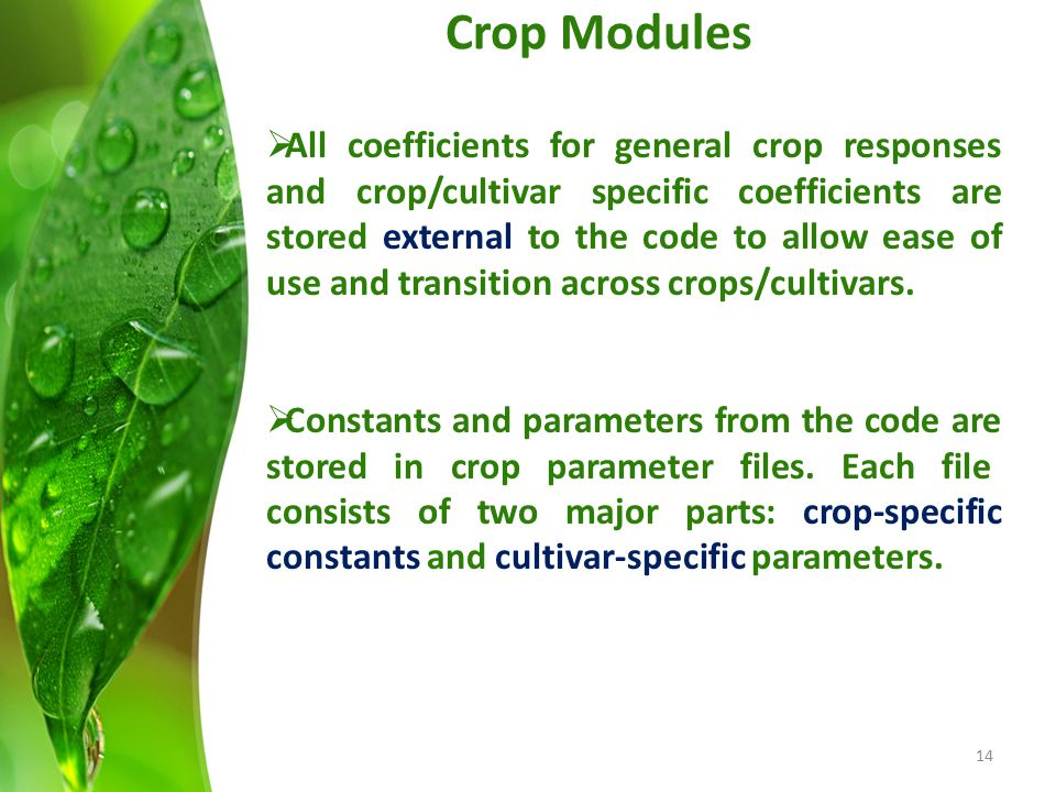 Crop Modules  All coefficients for general crop responses and crop/cultivar specific coefficients are stored external to the code to allow ease of us