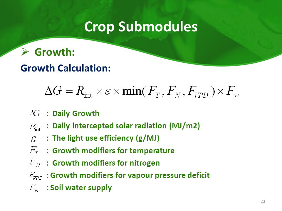 Crop Submodules  Growth: Growth Calculation: : Daily Growth : Daily intercepted solar radiation (MJ/m2) : The light use efficiency (g/MJ) : Growth mo