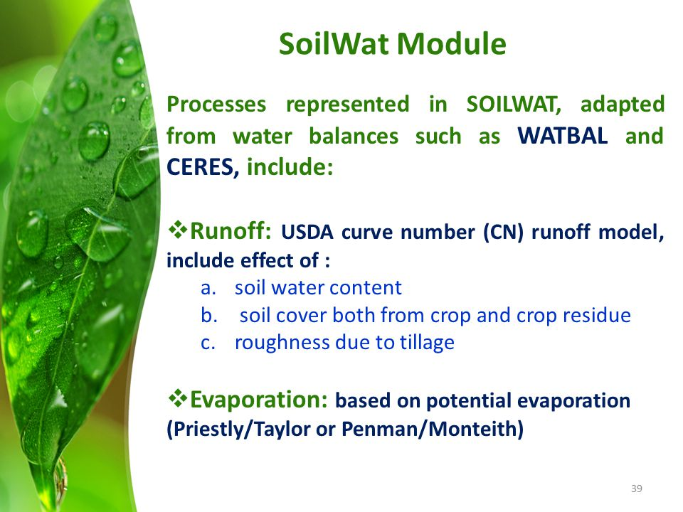 SoilWat Module Processes represented in SOILWAT, adapted from water balances such as WATBAL and CERES, include:  Runoff: USDA curve number (CN) runof
