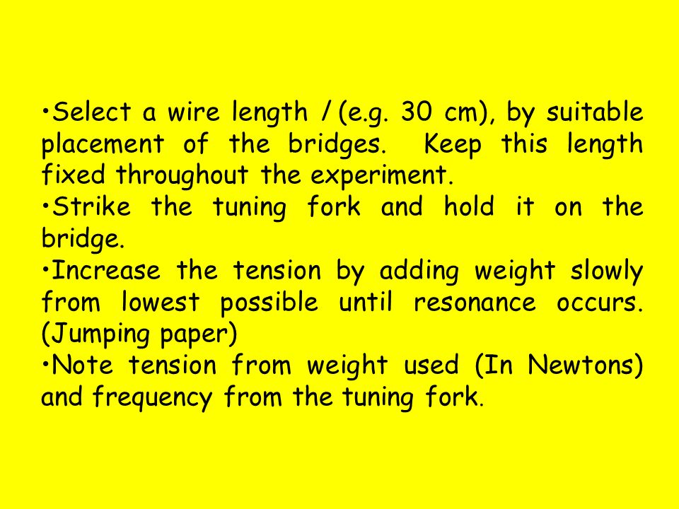 INVESTIGATION OF THE VARIATION OF THE FUNDAMENTAL FREQUENCY OF A STRETCHED STRING WITH TENSION Bridge l Paper rider Sonometer Pulley Weight