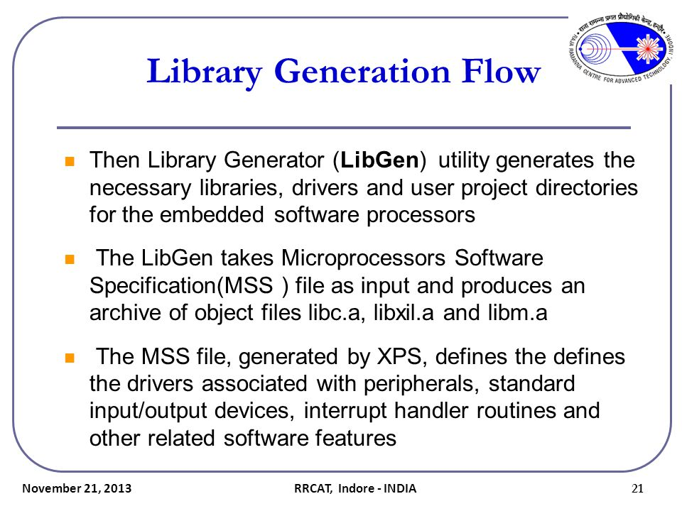 Library Generation Flow Then Library Generator (LibGen) utility generates the necessary libraries, drivers and user project directories for the embedd