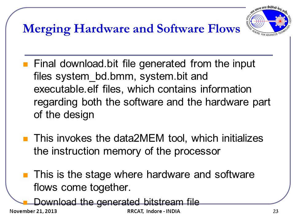 Merging Hardware and Software Flows Final download.bit file generated from the input files system_bd.bmm, system.bit and executable.elf files, which c