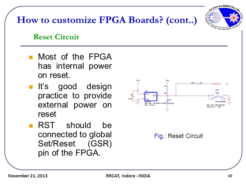 November 21, 2013 40 Reset Circuit Most of the FPGA has internal power on reset. It's good design practice to provide external power on reset RST shou