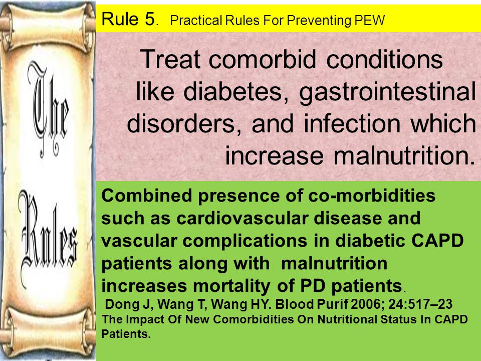 Treat comorbid conditions like diabetes, gastrointestinal disorders, and infection which increase malnutrition. Combined presence of co-morbidities su