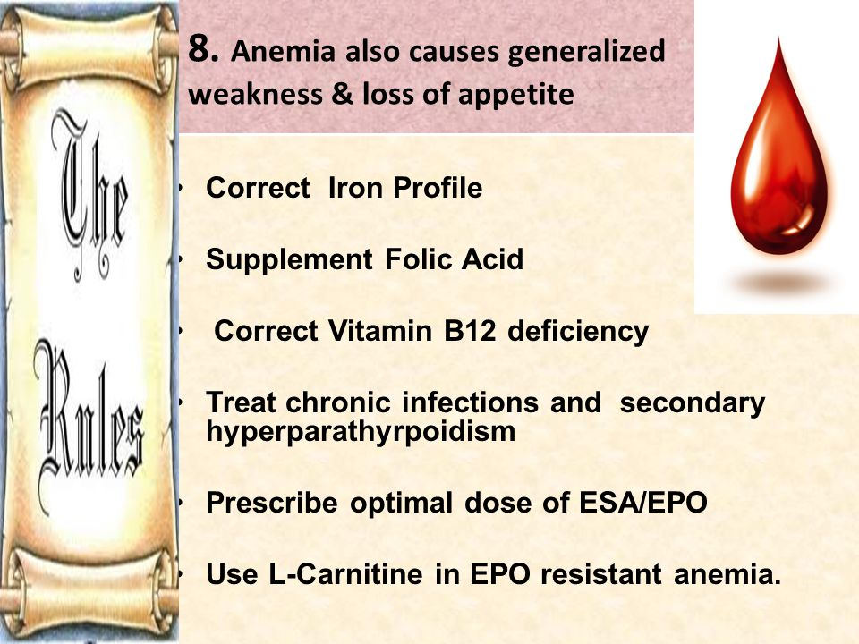 8. Anemia also causes generalized weakness & loss of appetite Correct Iron Profile Supplement Folic Acid Correct Vitamin B12 deficiency Treat chronic