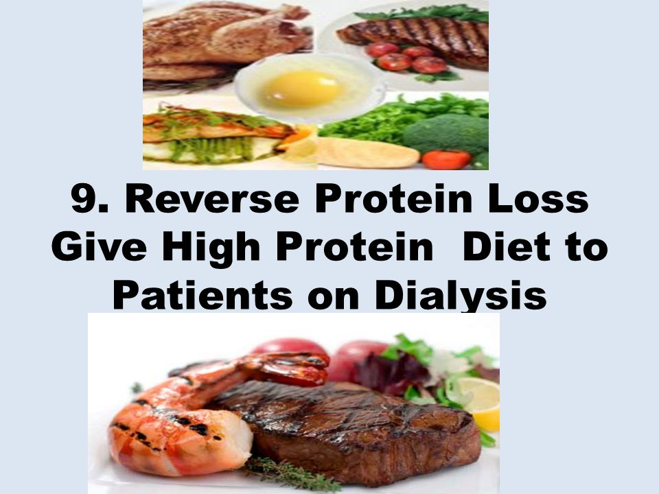 9. Reverse Protein Loss Give High Protein Diet to Patients on Dialysis
