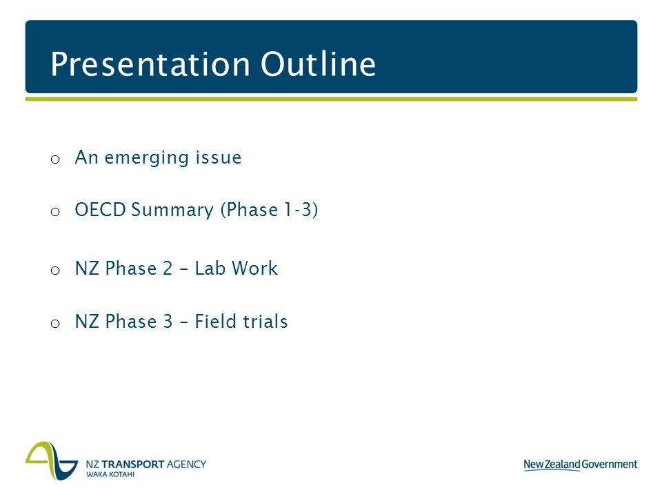 Presentation Outline o An emerging issue o OECD Summary (Phase 1-3) o NZ Phase 2 – Lab Work o NZ Phase 3 – Field trials