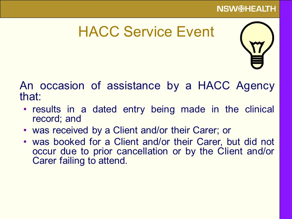 An occasion of assistance by a HACC Agency that: results in a dated entry being made in the clinical record; and was received by a Client and/or their