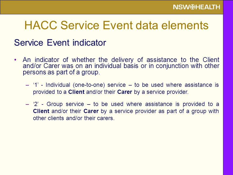 Service Event indicator An indicator of whether the delivery of assistance to the Client and/or Carer was on an individual basis or in conjunction wit