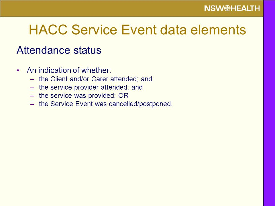 Attendance status An indication of whether: –the Client and/or Carer attended; and –the service provider attended; and –the service was provided; OR –the Service Event was cancelled/postponed.