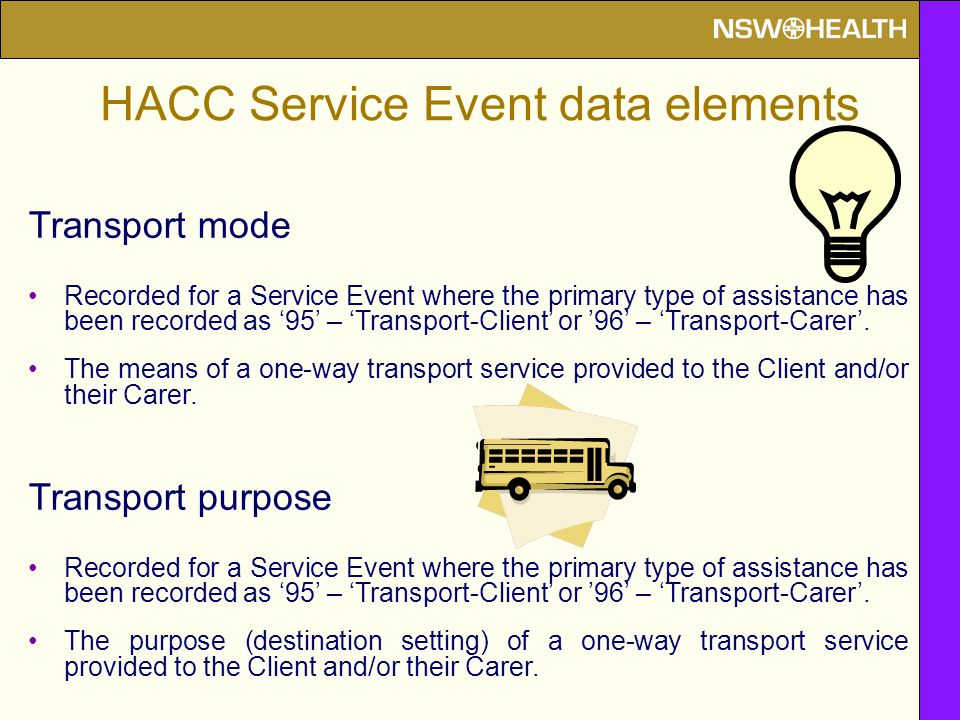 Transport mode Recorded for a Service Event where the primary type of assistance has been recorded as '95' – 'Transport-Client' or '96' – 'Transport-Carer'.