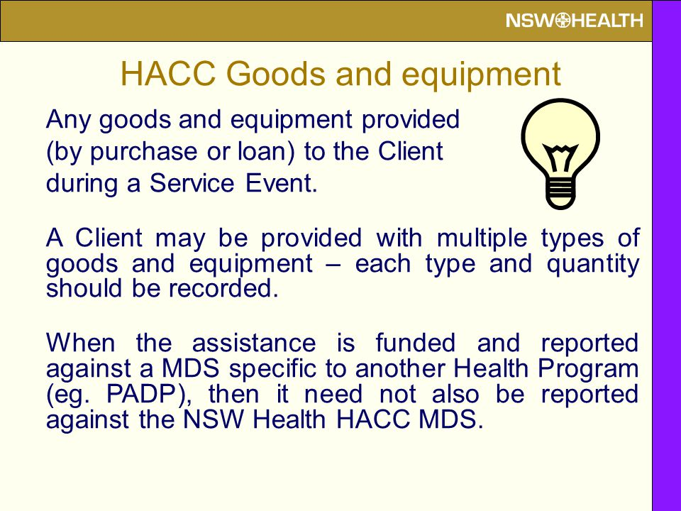 Any goods and equipment provided (by purchase or loan) to the Client during a Service Event. A Client may be provided with multiple types of goods and