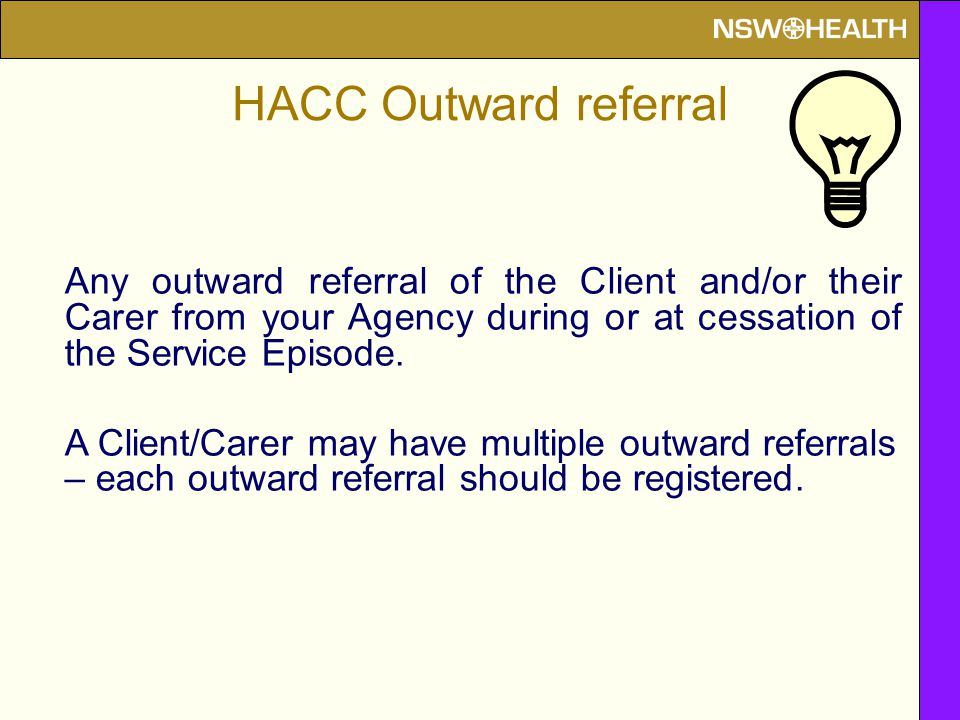Any outward referral of the Client and/or their Carer from your Agency during or at cessation of the Service Episode.
