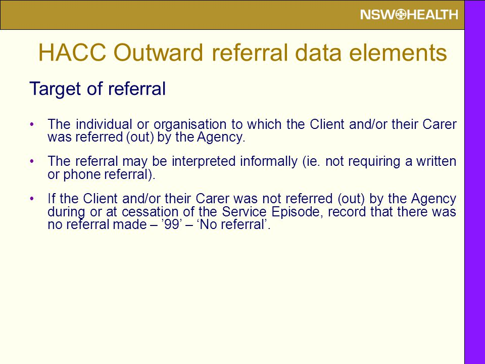 Target of referral The individual or organisation to which the Client and/or their Carer was referred (out) by the Agency.