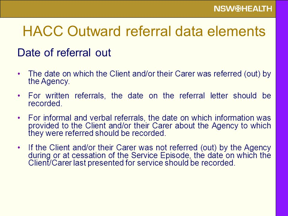 Date of referral out The date on which the Client and/or their Carer was referred (out) by the Agency.