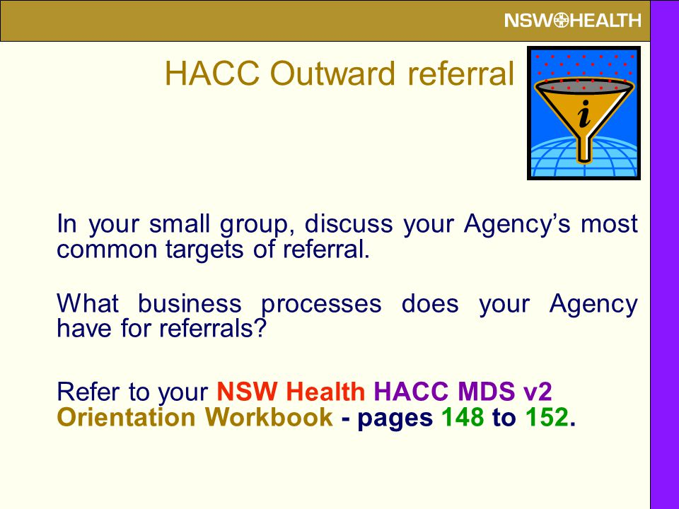 HACC Outward referral In your small group, discuss your Agency's most common targets of referral. What business processes does your Agency have for re