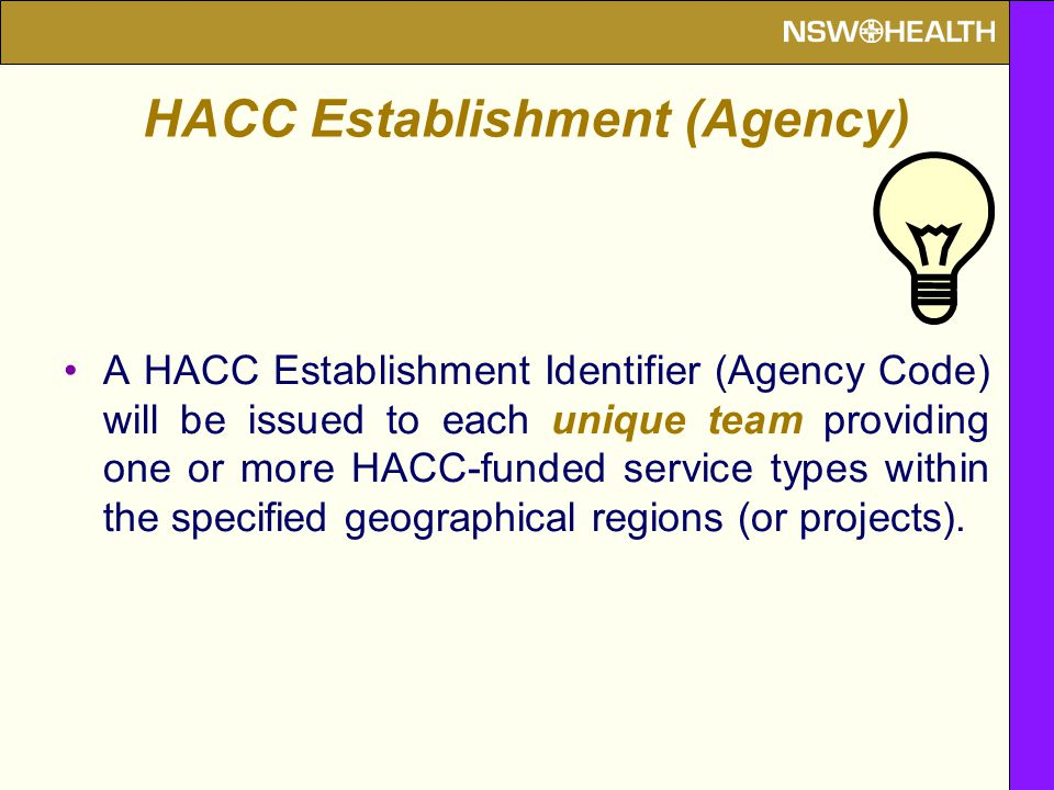 A HACC Establishment Identifier (Agency Code) will be issued to each unique team providing one or more HACC-funded service types within the specified
