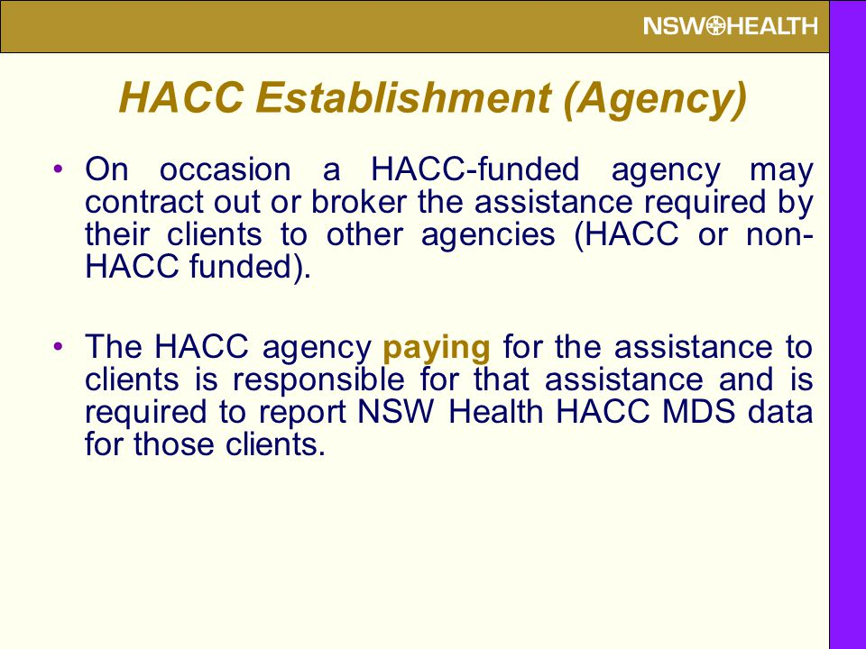 On occasion a HACC-funded agency may contract out or broker the assistance required by their clients to other agencies (HACC or non- HACC funded).