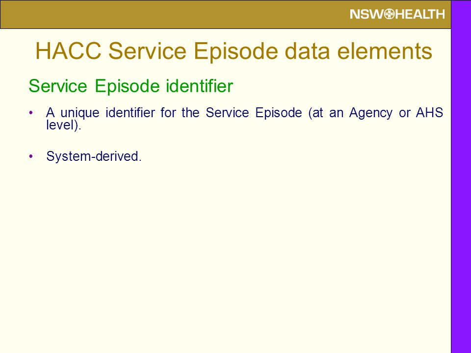 Service Episode identifier A unique identifier for the Service Episode (at an Agency or AHS level). System-derived. HACC Service Episode data elements