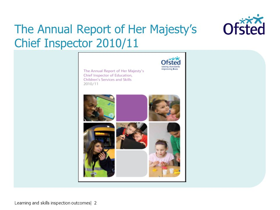 Learning and skills inspection outcomes| 2 The Annual Report of Her Majesty's Chief Inspector 2010/11