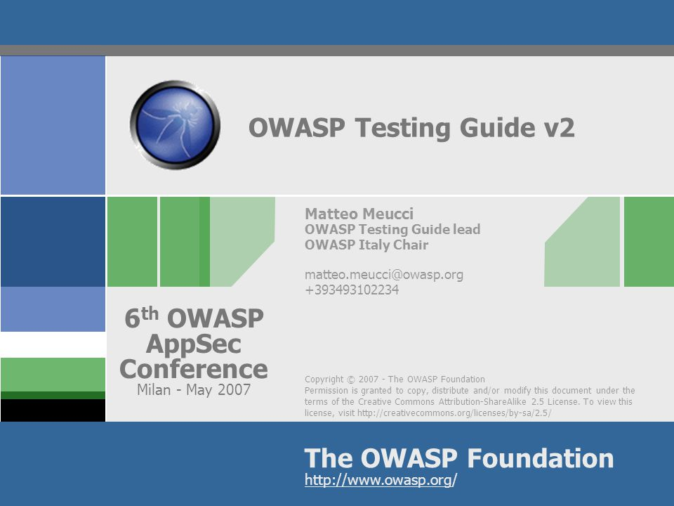 Copyright © 2007 - The OWASP Foundation Permission is granted to copy, distribute and/or modify this document under the terms of the Creative Commons
