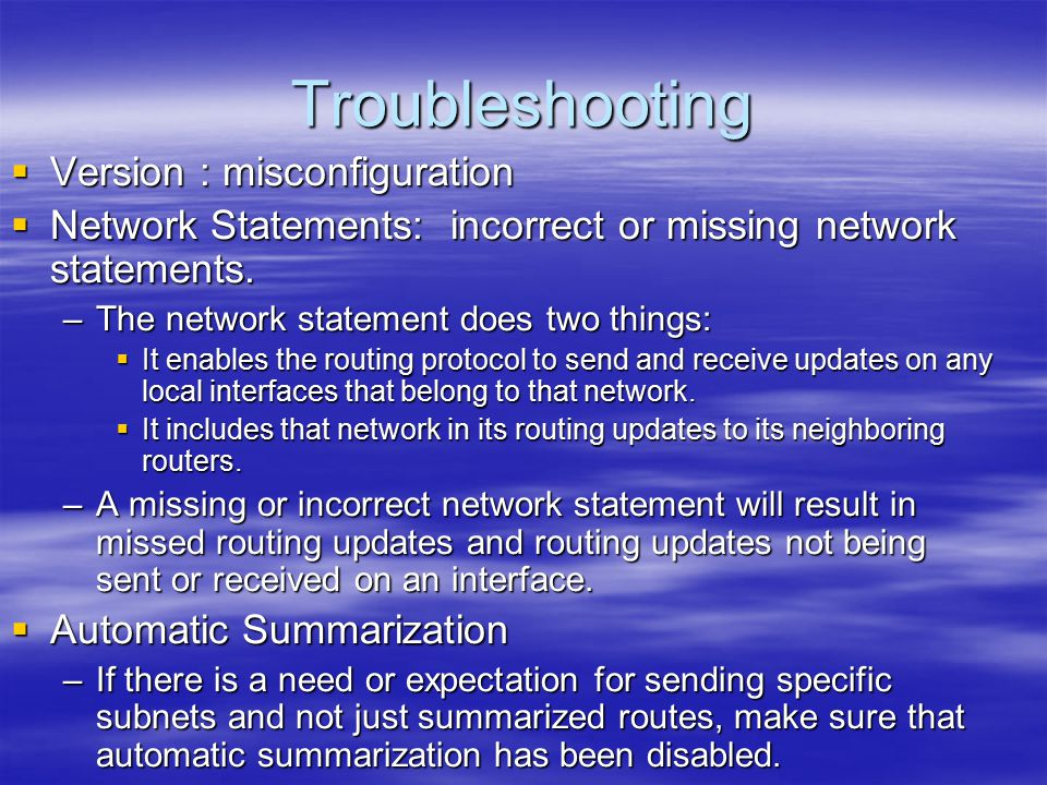 Troubleshooting  Version : misconfiguration  Network Statements: incorrect or missing network statements.