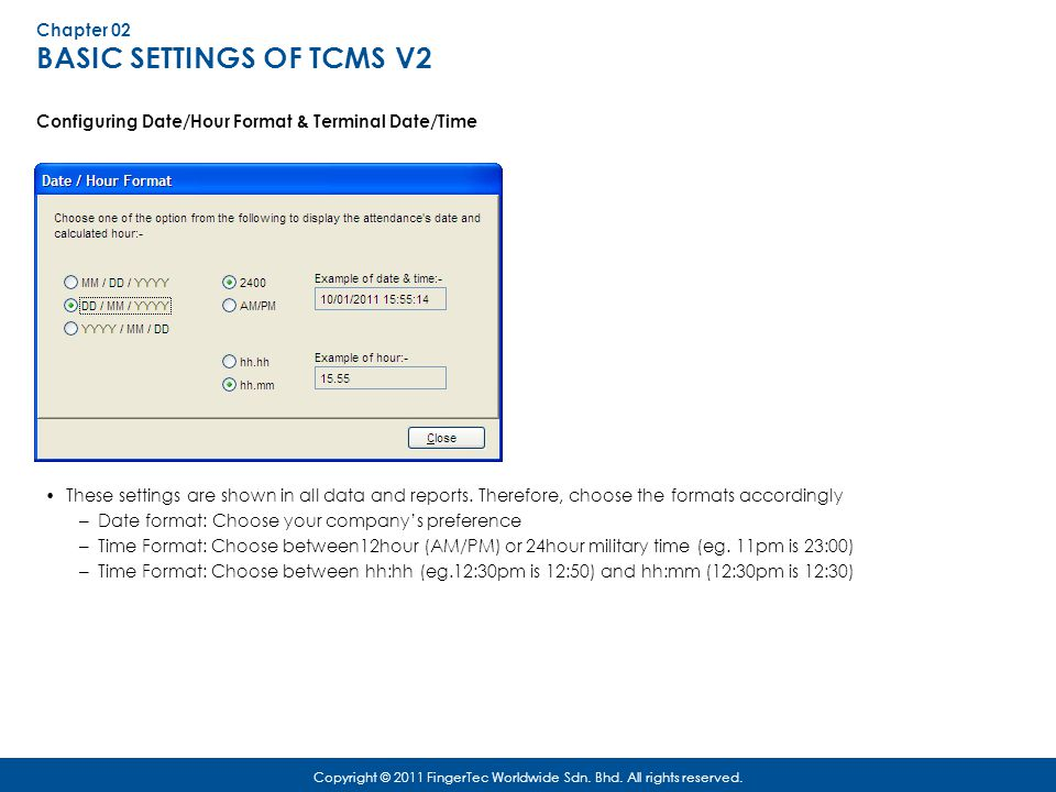 Chapter 04 TIME ATTENDANCE SETTINGS Setting of Clocking Schedules & Group Duty Roster Copyright © 2011 FingerTec Worldwide Sdn.