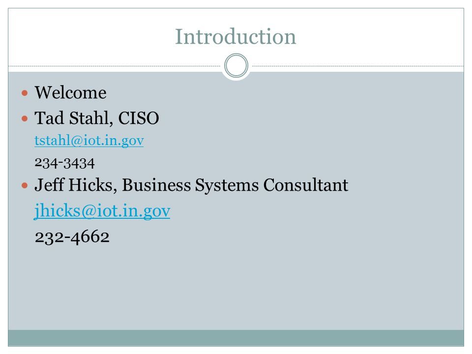 Introduction Welcome Tad Stahl, CISO Jeff Hicks, Business Systems Consultant