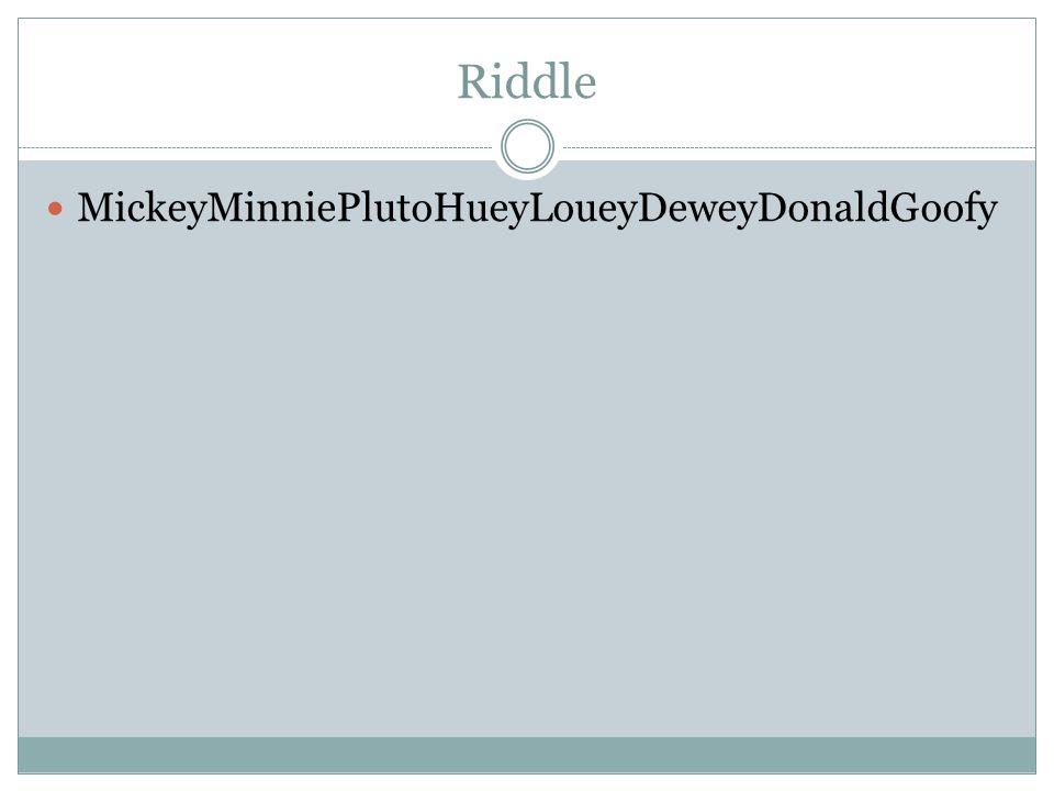 Riddle MickeyMinniePlutoHueyLoueyDeweyDonaldGoofy
