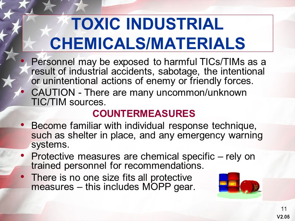 V2.05 11 TOXIC INDUSTRIAL CHEMICALS/MATERIALS Personnel may be exposed to harmful TICs/TIMs as a result of industrial accidents, sabotage, the intenti