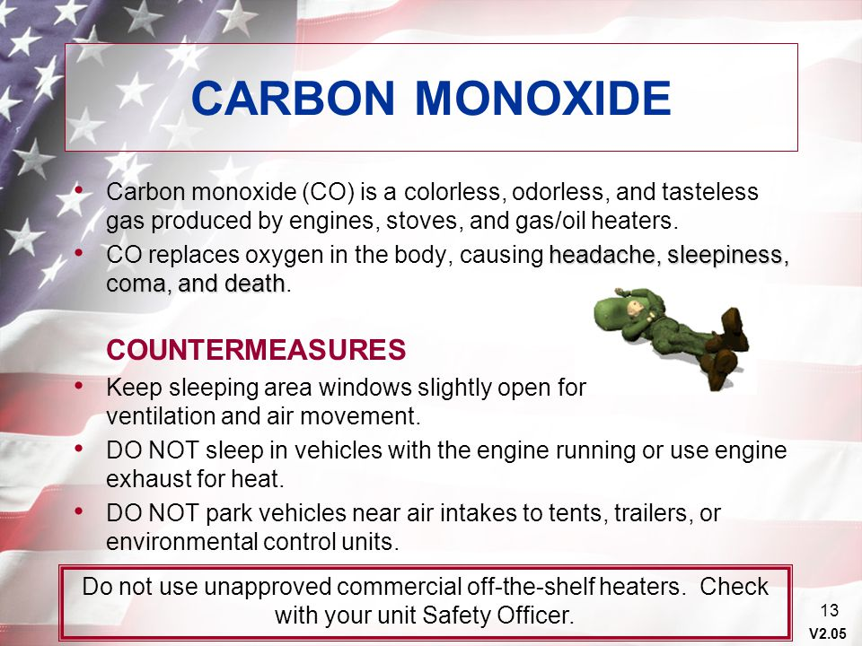V2.05 13 CARBON MONOXIDE Do not use unapproved commercial off-the-shelf heaters. Check with your unit Safety Officer. Carbon monoxide (CO) is a colorl