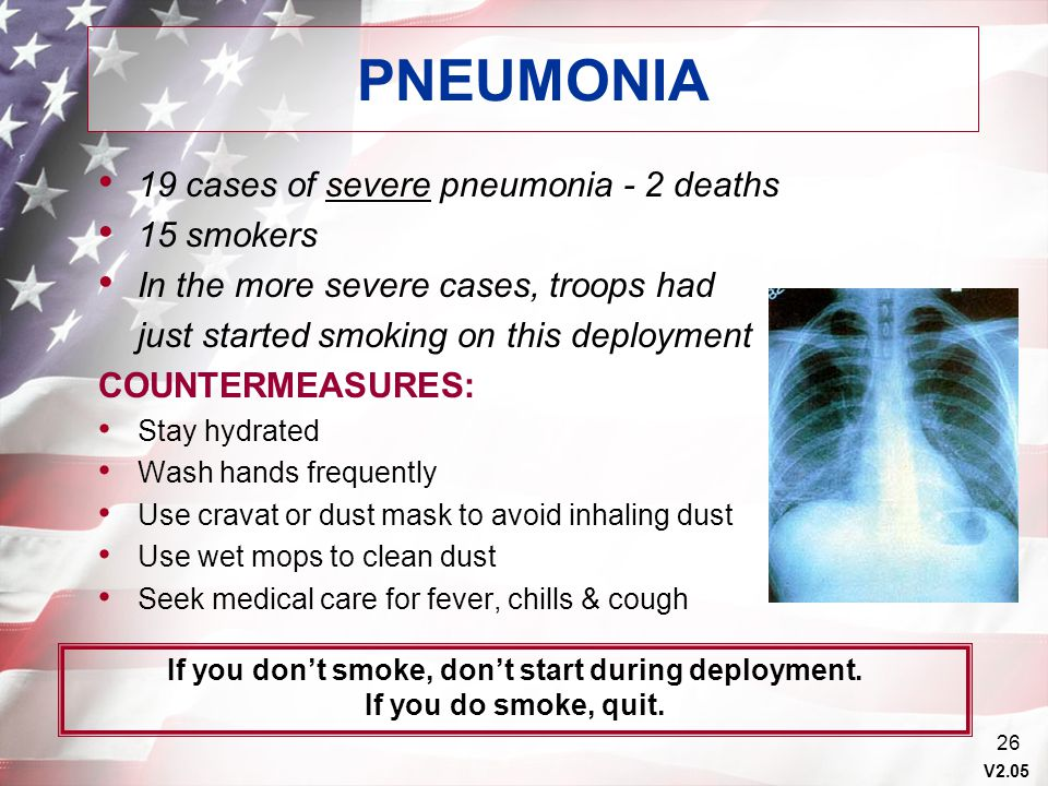 V2.05 26 PNEUMONIA 19 cases of severe pneumonia - 2 deaths 15 smokers In the more severe cases, troops had just started smoking on this deployment COU