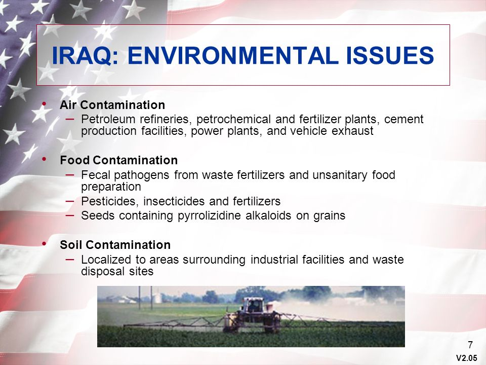 V2.05 7 IRAQ: ENVIRONMENTAL ISSUES Air Contamination – Petroleum refineries, petrochemical and fertilizer plants, cement production facilities, power