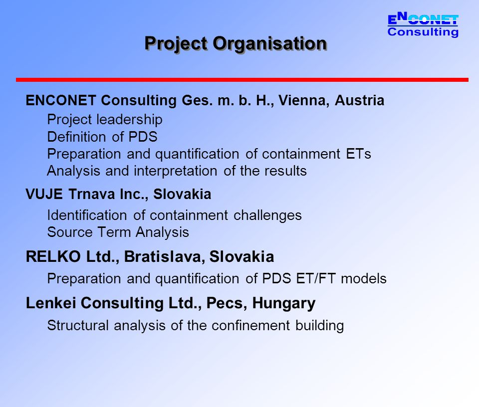 Project Organisation ENCONET Consulting Ges. m. b. H., Vienna, Austria Project leadership Definition of PDS Preparation and quantification of containm