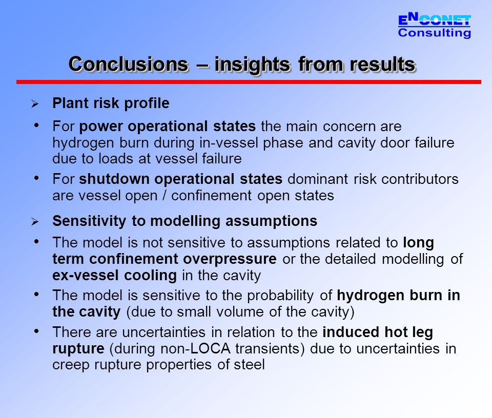 Conclusions – insights from results  Plant risk profile  For power operational states the main concern are hydrogen burn during in-vessel phase and