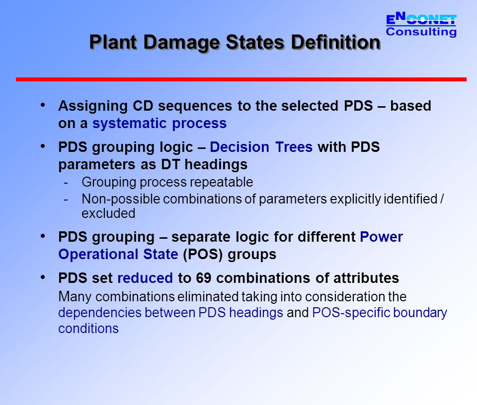 Plant Damage States Definition  PDS grouping logic – 5 POS groups  G0- Full power operational states RCS and the confinement normally closed.