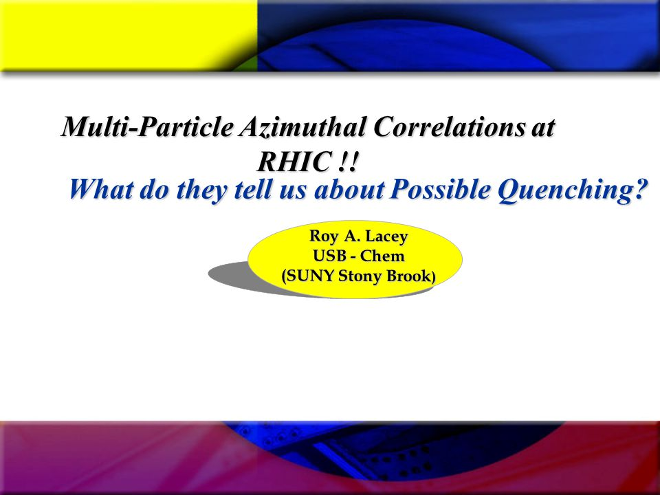 Multi-Particle Azimuthal Correlations at RHIC !. Roy A.