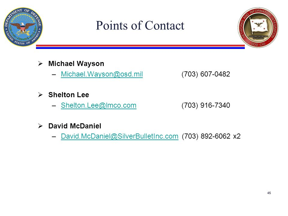 Points of Contact  Michael Wayson –Michael.Wayson@osd.mil(703) 607-0482Michael.Wayson@osd.mil  Shelton Lee –Shelton.Lee@lmco.com(703) 916-7340Shelto