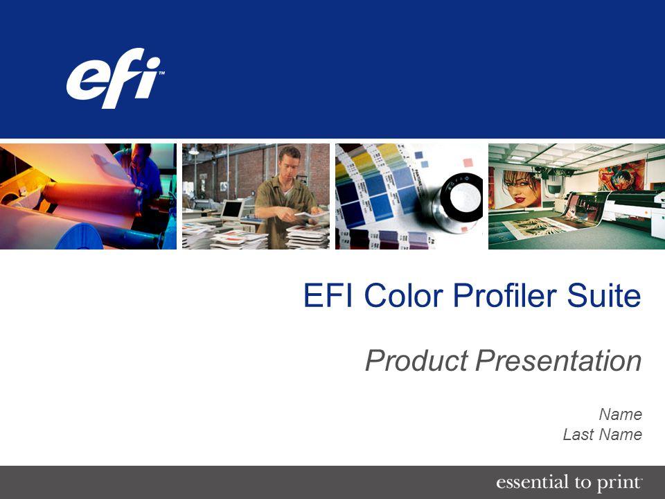 EFI Color Profiler Suite Product Presentation Name Last Name