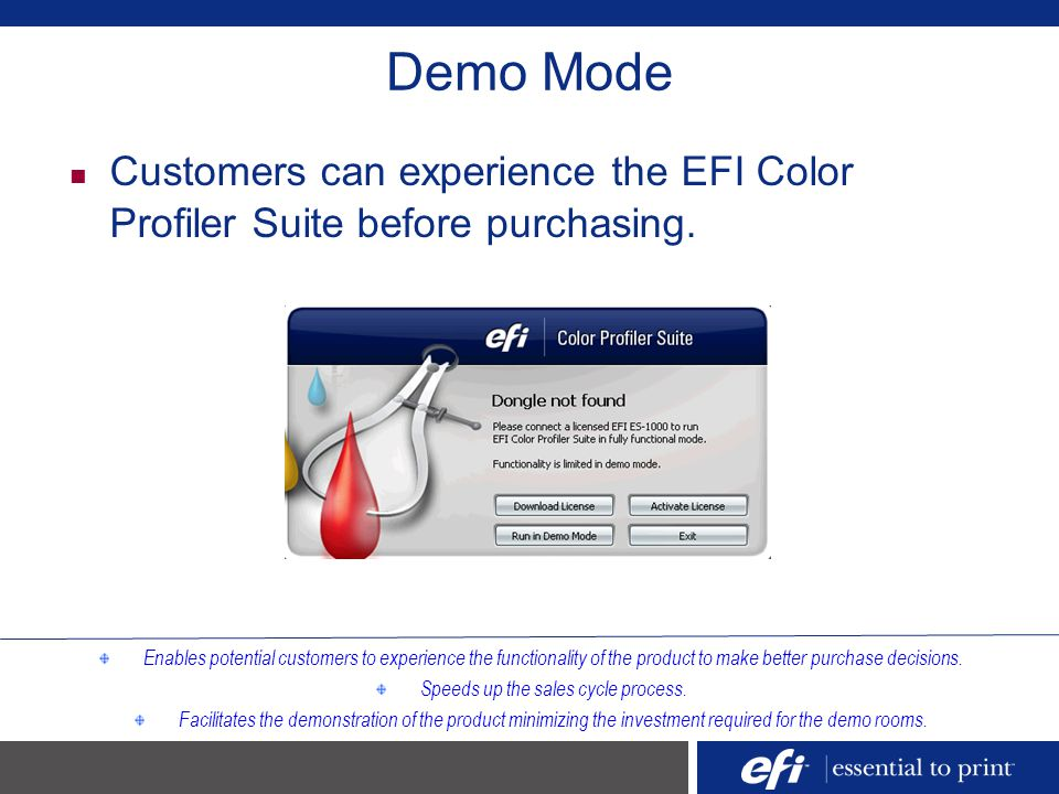 Demo Mode Customers can experience the EFI Color Profiler Suite before purchasing. Enables potential customers to experience the functionality of the