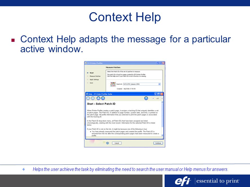 Context Help Context Help adapts the message for a particular active window. Helps the user achieve the task by eliminating the need to search the use