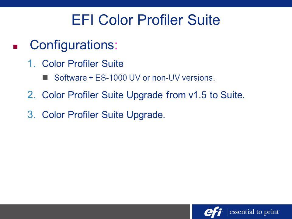 EFI Color Profiler Suite Configurations: 1. Color Profiler Suite Software + ES-1000 UV or non-UV versions. 2. Color Profiler Suite Upgrade from v1.5 t