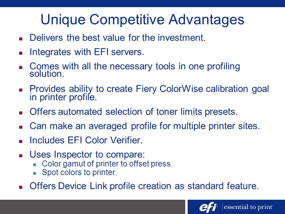 Unique Competitive Advantages Delivers the best value for the investment. Integrates with EFI servers. Comes with all the necessary tools in one profi