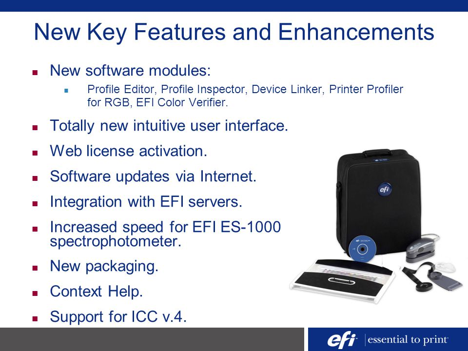 New Key Features and Enhancements New software modules: Profile Editor, Profile Inspector, Device Linker, Printer Profiler for RGB, EFI Color Verifier
