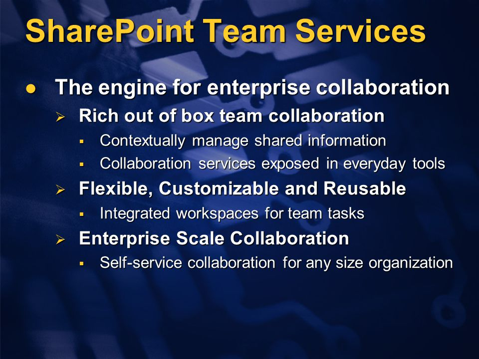 SharePoint Team Services The engine for enterprise collaboration The engine for enterprise collaboration  Rich out of box team collaboration  Contex