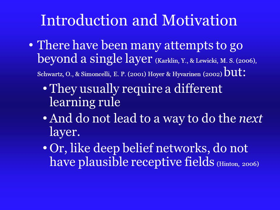 Introduction and Motivation There have been many attempts to go beyond a single layer (Karklin, Y., & Lewicki, M.