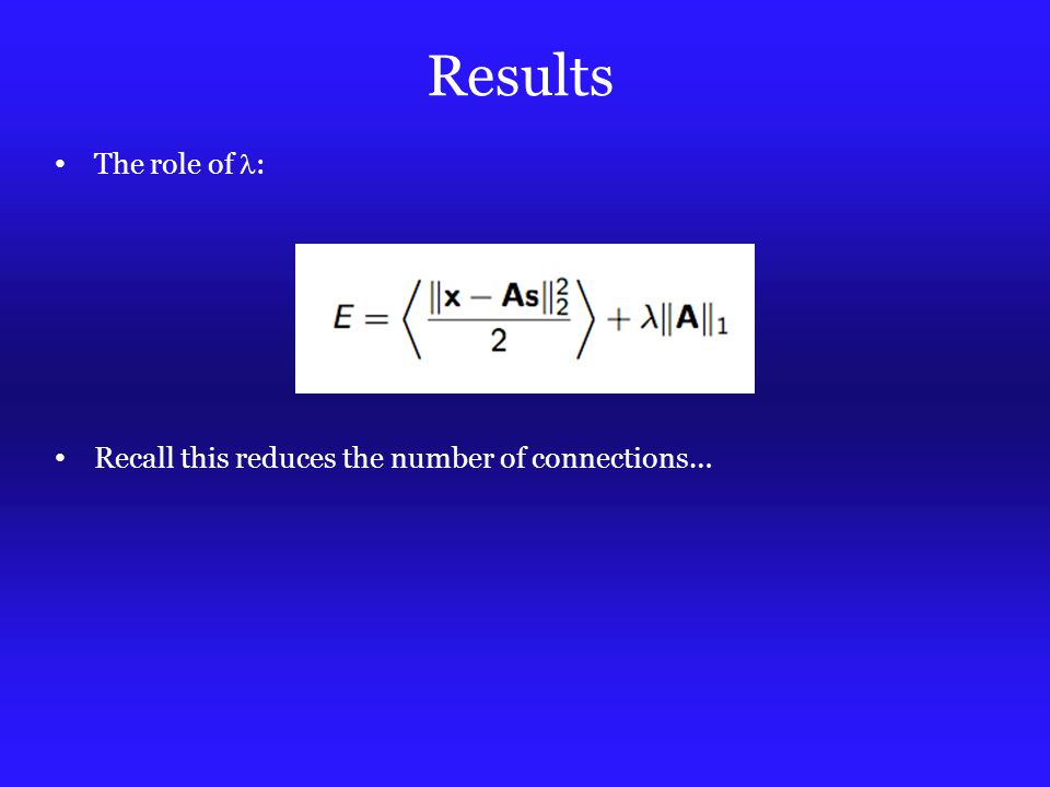 Results The role of : Recall this reduces the number of connections…